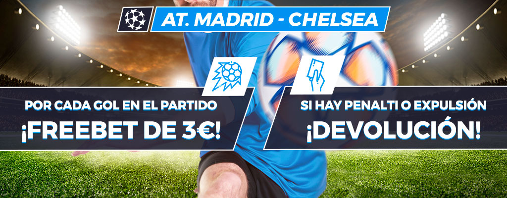 Promoción Atlético - Chelsea: ¡Gana una Freebet por gol o te devolvemos la apuesta!
