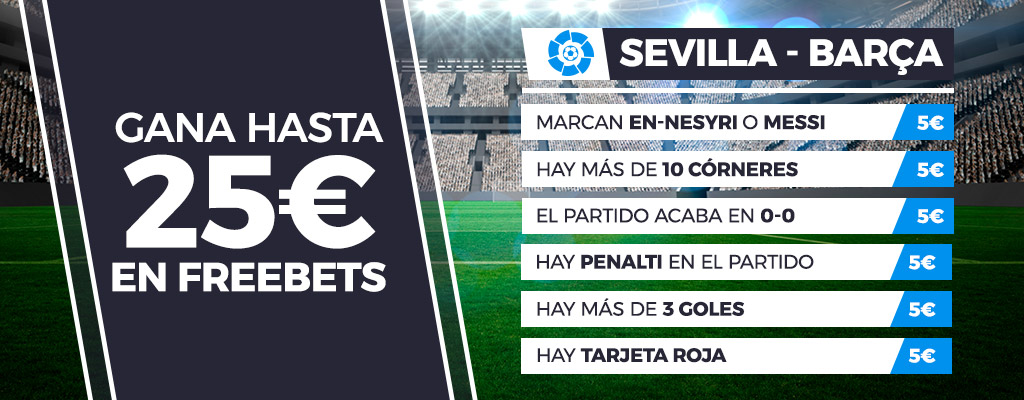 Promoción apuestas de fútbol: Hasta 25€ en Freebets con el Sevilla - Barça