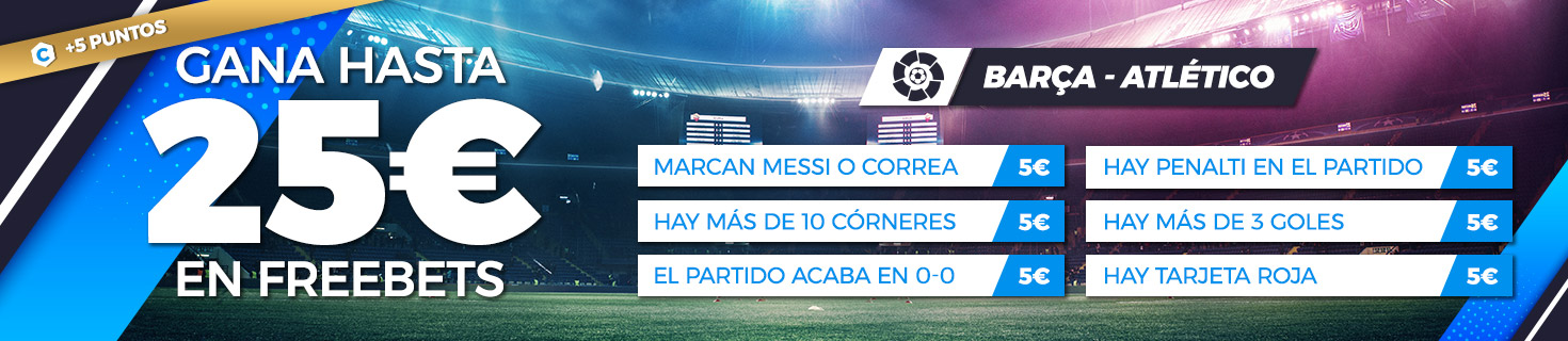Promoción apuestas de fútbol: Hasta 25€ en Freebets con el Barça - Atlético