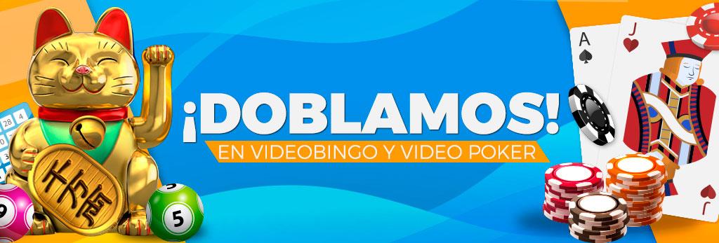 ¡Doblamos lo que ganes en Videobingo y Video Poker!!