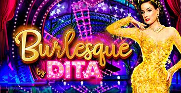 Juega a Burlesque by Dita en nuestro Casino Online